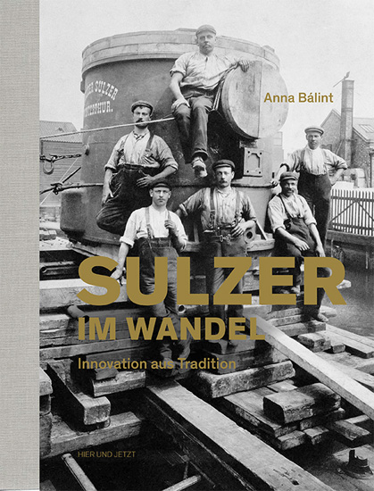 Sulzer im Wandel. Innovation aus Tradition